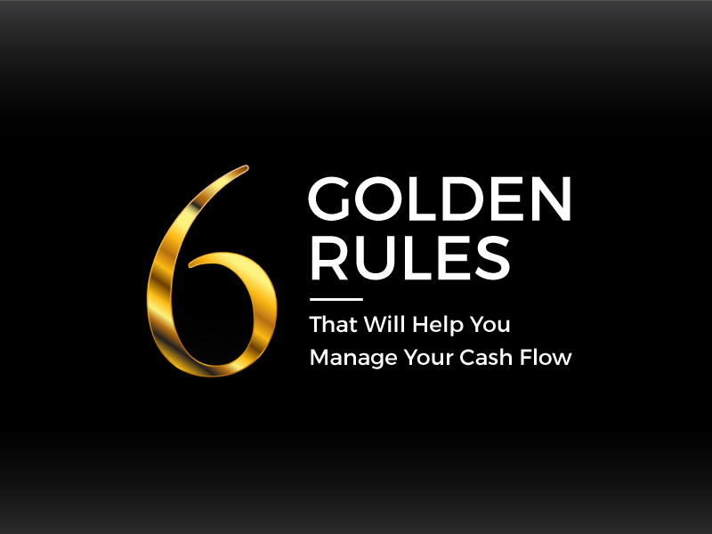 6 Golden Rules That Will Help You Manage Your Cash Flow